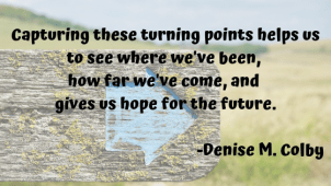 Quote from Denise M. Colby about capturing our own life turning points