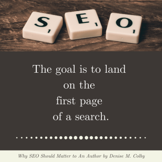 The goal is to land on the first page of a search - blog post quote by Denise M. Colby SEO goals for authors