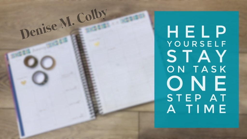 blurred January calendar in background, blog headline in teal and white Help Yourself Stay on Task One Step At A Time by Denise M. Colby