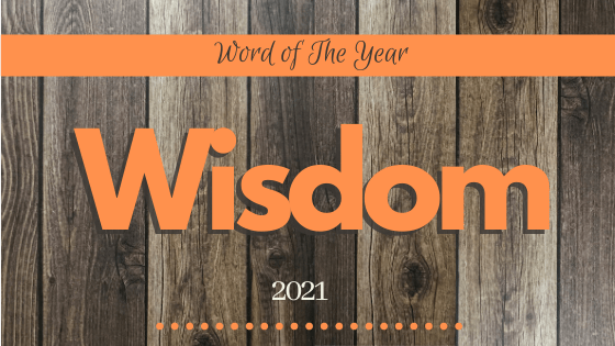 The Wisdom of My Focus Word 2021 Blog post Title page by Denise M. Colby