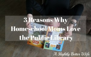 3 Reasons Why Homeschool Moms Love the Public Library