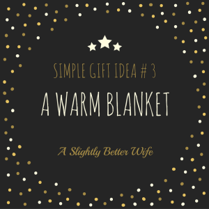 Simple Gift Idea #3: A Blanket (or a blanket scarf).