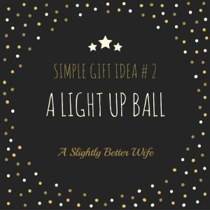 Simple Gift Idea #2.  A Light up Ball