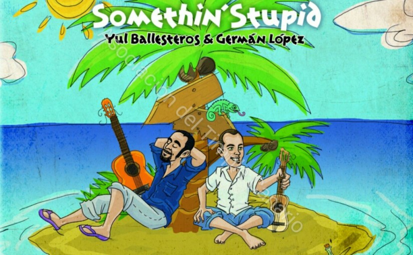Something' Stupid (Germán Lopez, Yul Ballesteros)