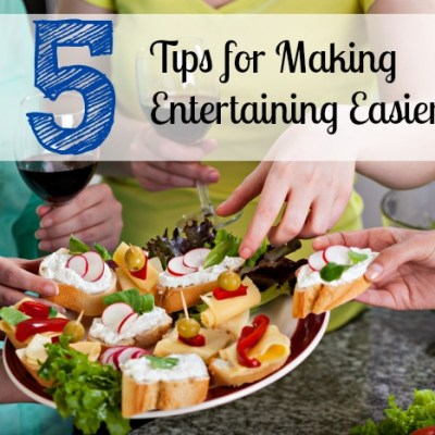 5 Tips for Making Entertaining Easier