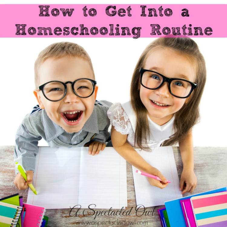 How to Get Into a #Homeschooling Routine – #Homeschool