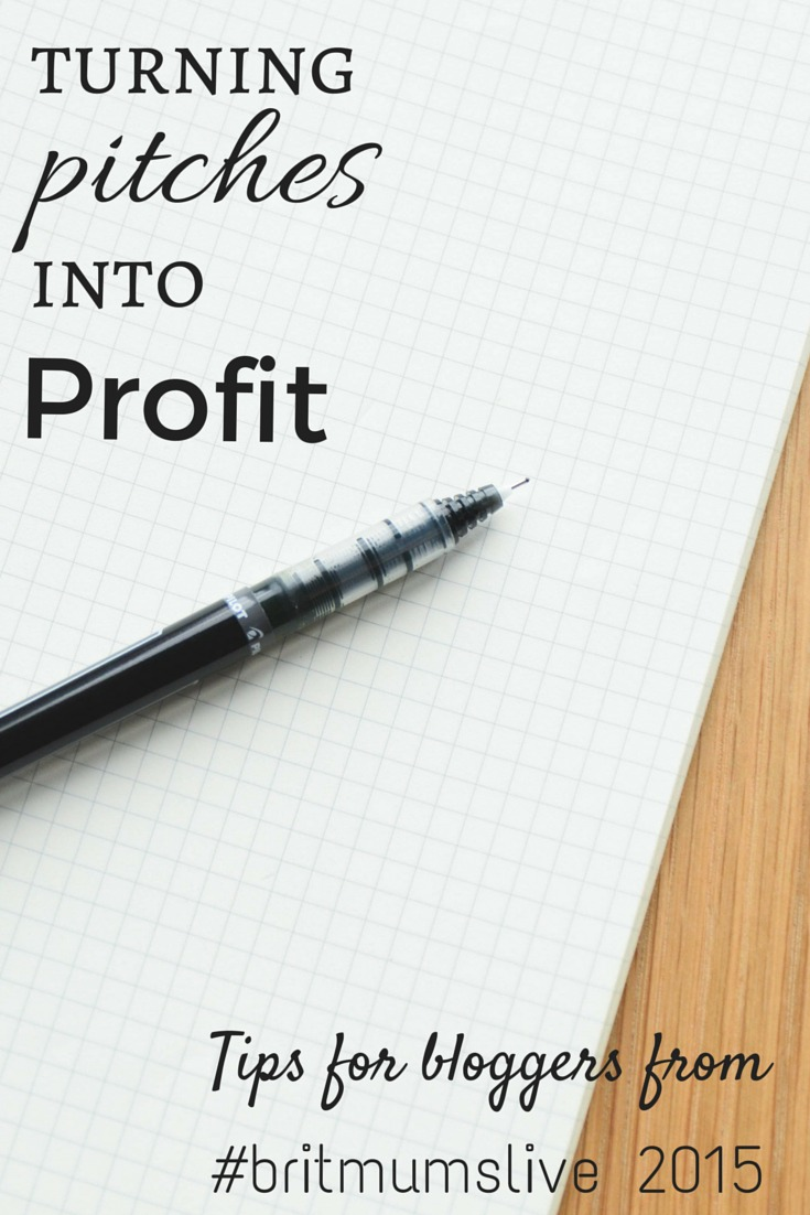Turning Pitches into Profit Tips for Bloggers from #britmumslive 2015