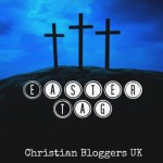 Christian Bloggers UK Easter Tag