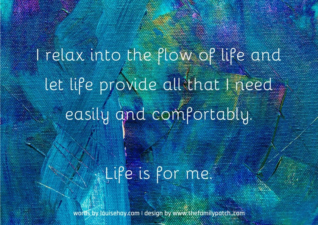 "blue and green oil painted abstract background with the affirmation in white text, ""I relax into the flow of life and let life provide all that I need easily and comfortably."""