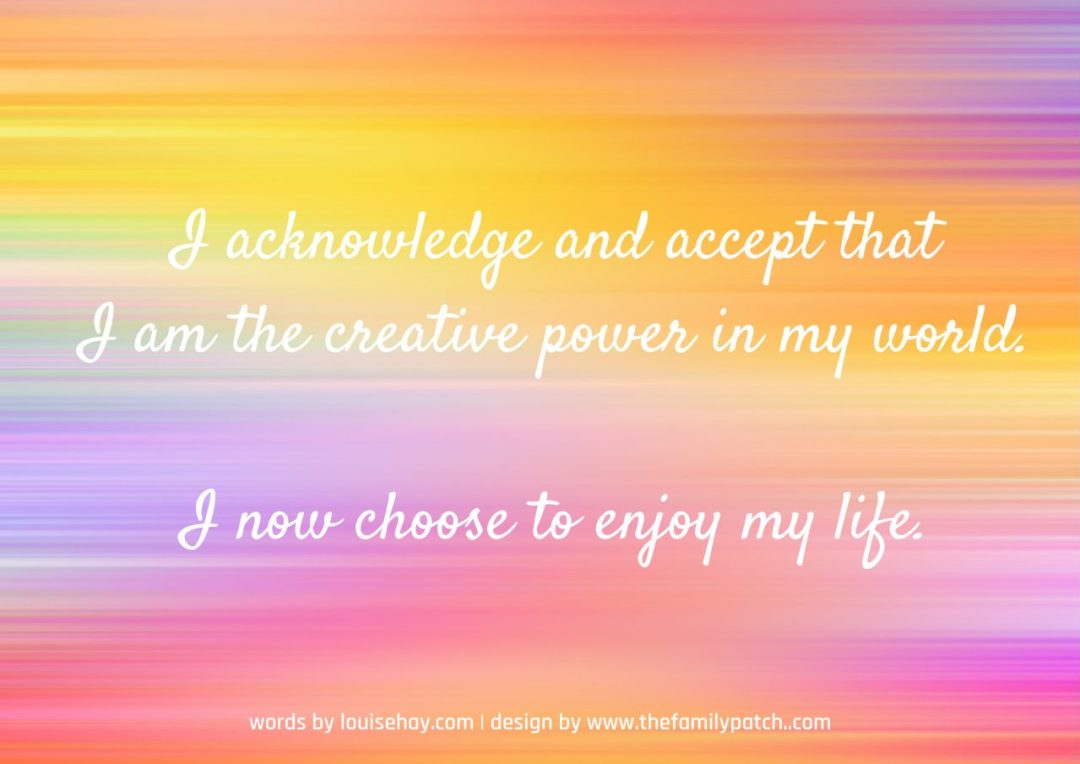 "rainbow striped background with the affirmation in white text, ""I acknowledge and accept that I am the creative power in my world. I now choose to enjoy my life."""