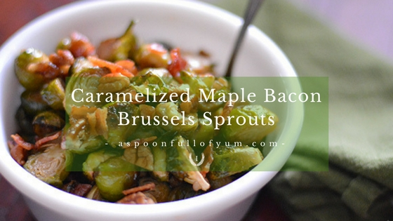 Caramelized Maple Bacon Brussels Sprouts