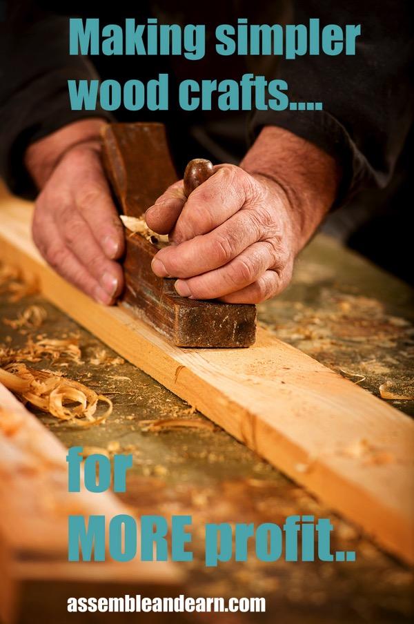 Simpler woodcrafts for more profit