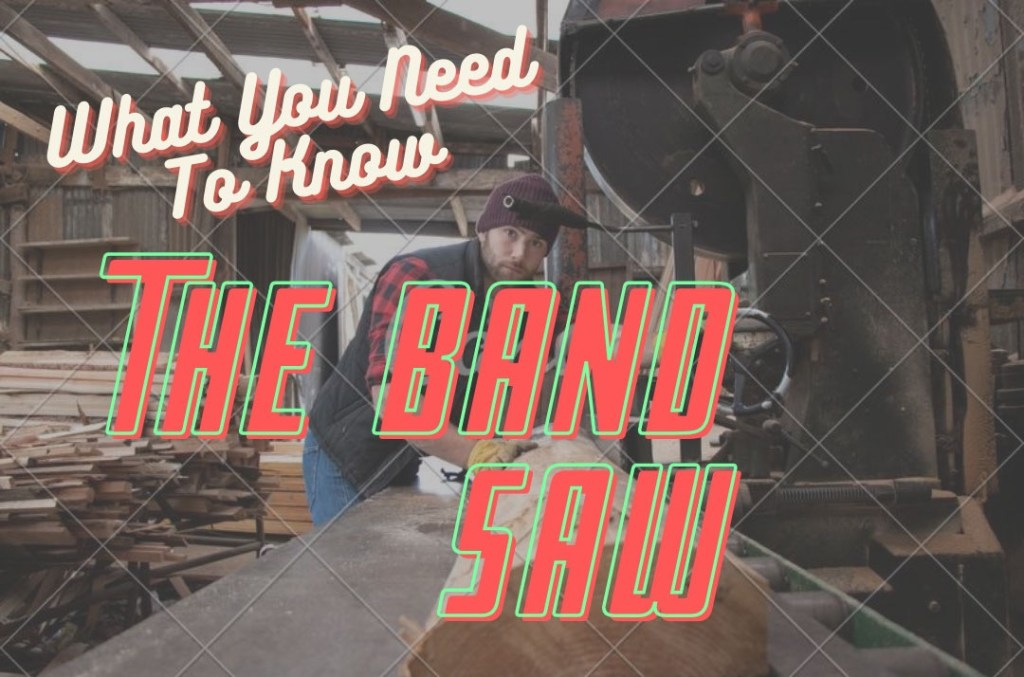 The Band Saw Basics – What You Need To Know Before Buying