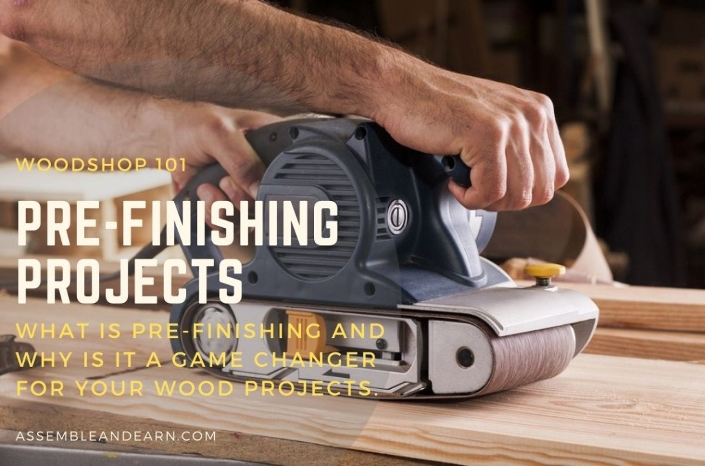 Pre-finishing Wood Projects – Why You Should Try It