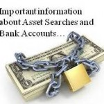 what can be discovered through an asset search in lieu of bank account information? What Can be Discovered Through an Asset Search in lieu of Bank Account Information? Bank Searches 150x150