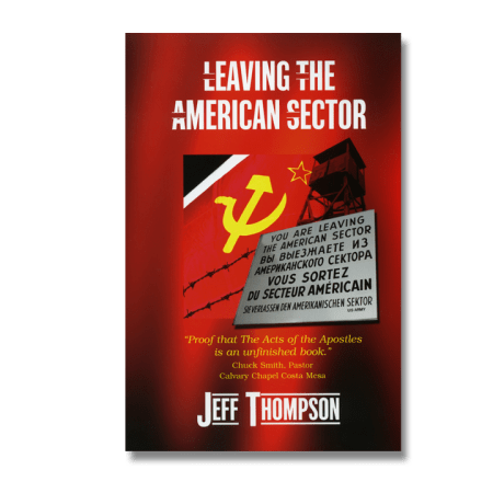 """Mercy Projects' Jeff and Paula Thompson Release Captivating Book """"Leaving the American Sector"""" Documenting their Ministry to Persecuted Believers"""