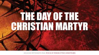 Release International Hosts Day of the Christian Martyr Remembering Christians Killed for the Faith