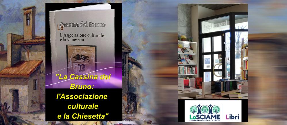 """""""La Cassina del Bruno: l'Associazione culturale e la Chiesetta"""" in vendita presso """"Lo Sciame Libri"""""""