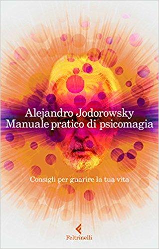 Manuale di Psicomagia di Jodorowsky: genio e…