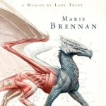 A natural history of Dragons; a memoir by Lady Trent av Marie Brennan