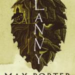 Lanny og Sorg er den greia med fjær av Max Porter