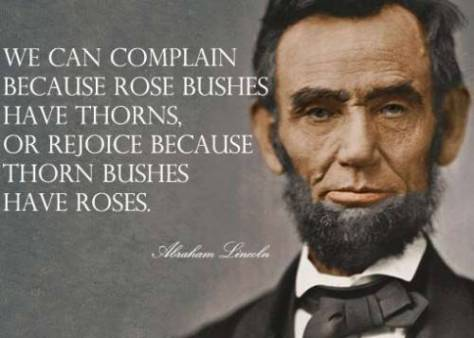 """""""We can complain because rose bushes have thorns, or rejoice because thorn bushes have roses."""""""