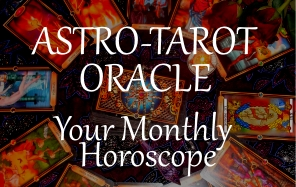 Your Monthly Horoscope and Astro-Tarot Oracle