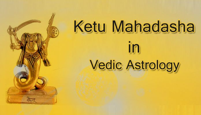 Ketu Mahadasha Astrological Benefits, Ketu nivaran, Ketu effects and Ketu remedies