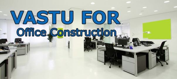 Vastu for Office Construction - Office Vastu Remedies -Office Vastu Tips