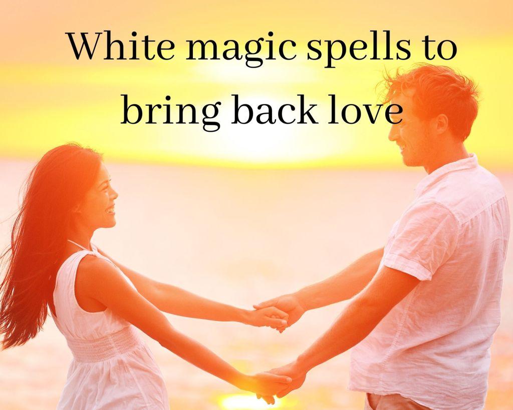 white magic spells to bring back love