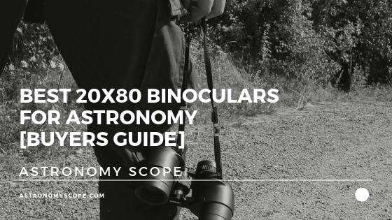 Best 20x80 Binoculars For Astronomy [Buyers Guide]