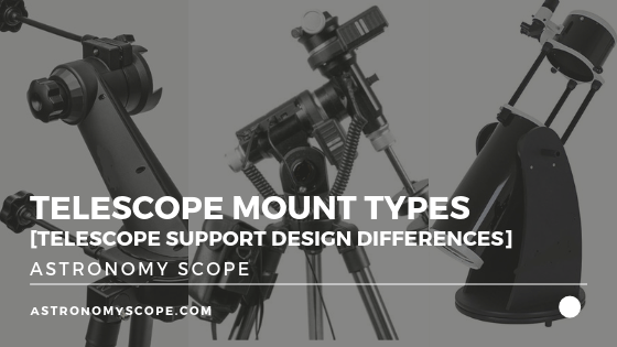 Telescope Mount Types [Telescope Support Design Differences]