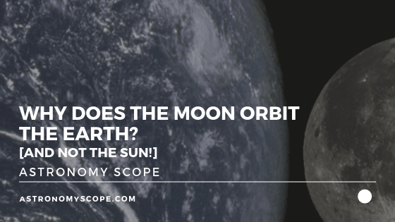 Why Does The Moon Orbit The Earth_ [And Not The Sun!]