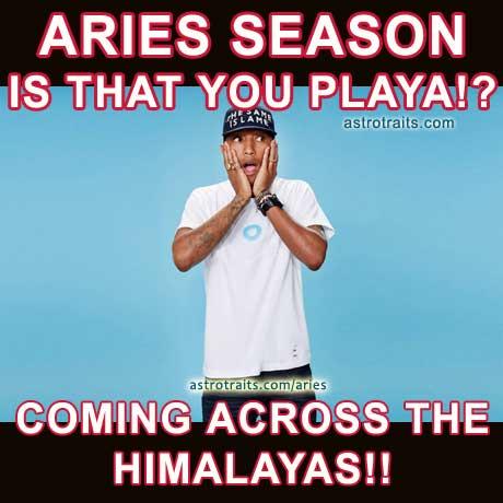 Aries Season is that you playa coming across the himalayas