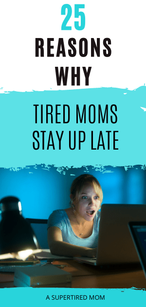 Reasons why tired moms stay up late!