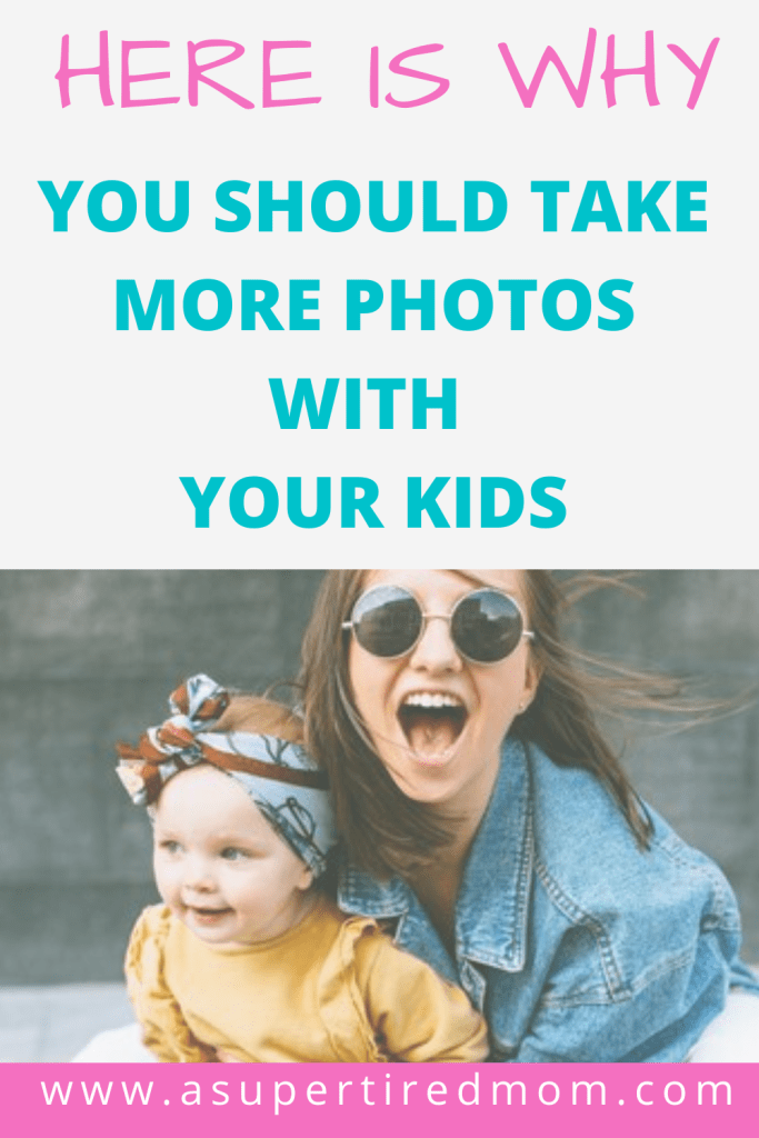 TAKE MORE PHOTOS WITH YOUR KIDS