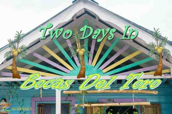 Two Days In Bocas del Toro, Panama