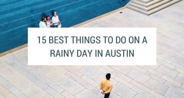 17 Best Things To Do On A Rainy Day In Austin