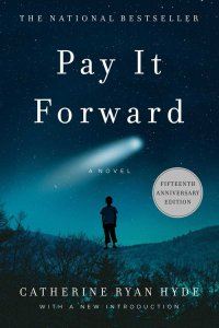 Pay It Forward by Catherine Ryan Hyde, Simon & Schuster; Reissue edition (December 23, 2014)