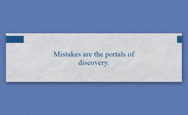 "Fortune that reads, ""Mistakes are the portals of discovery."""