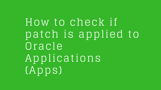 How to check if patch is applied to Oracle Applications (apps)
