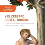 Y el cerebro creó al hombre–Antonio Damasio