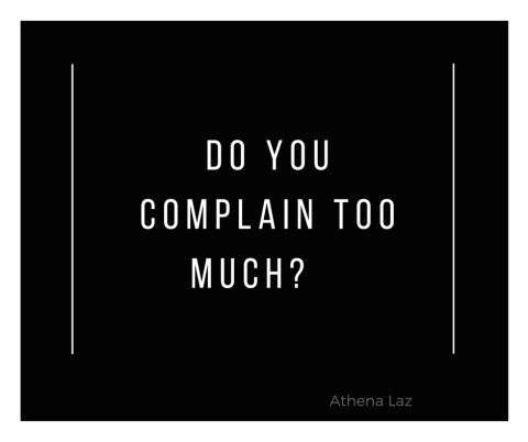 How to stop complaining & start living.