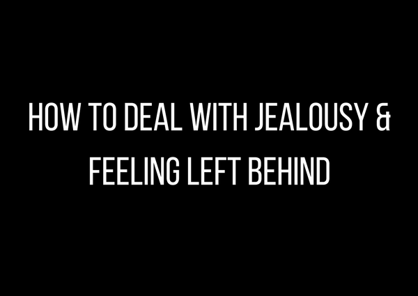 How to deal with jealousy and feeling left behind by Athena Laz