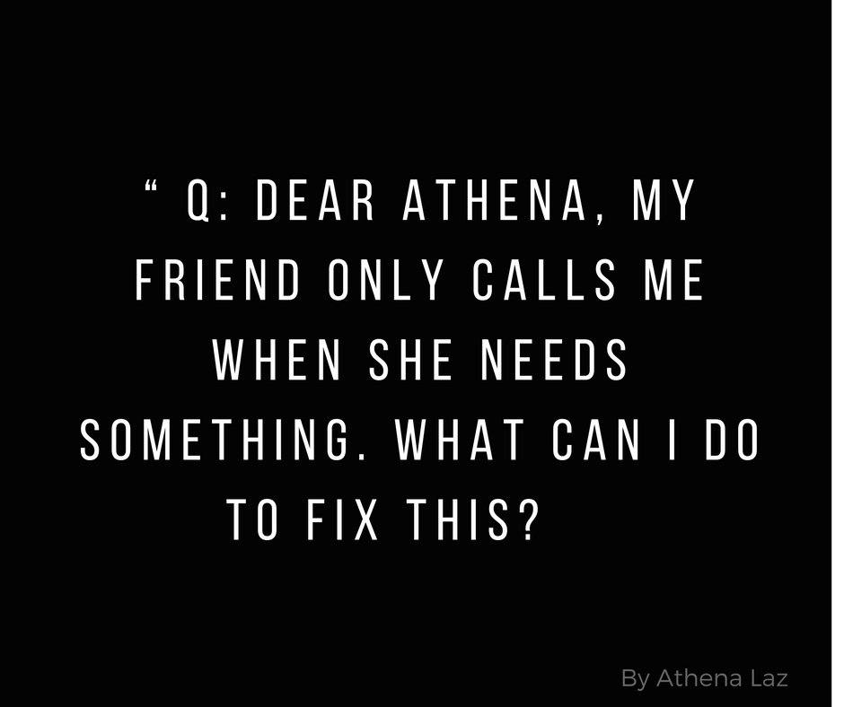 My friend only calls when she needs something. Q&A with Athena Laz.