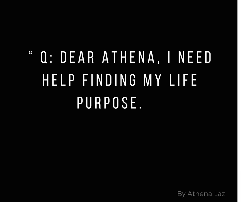 How to find your life purpose with Athena Laz.