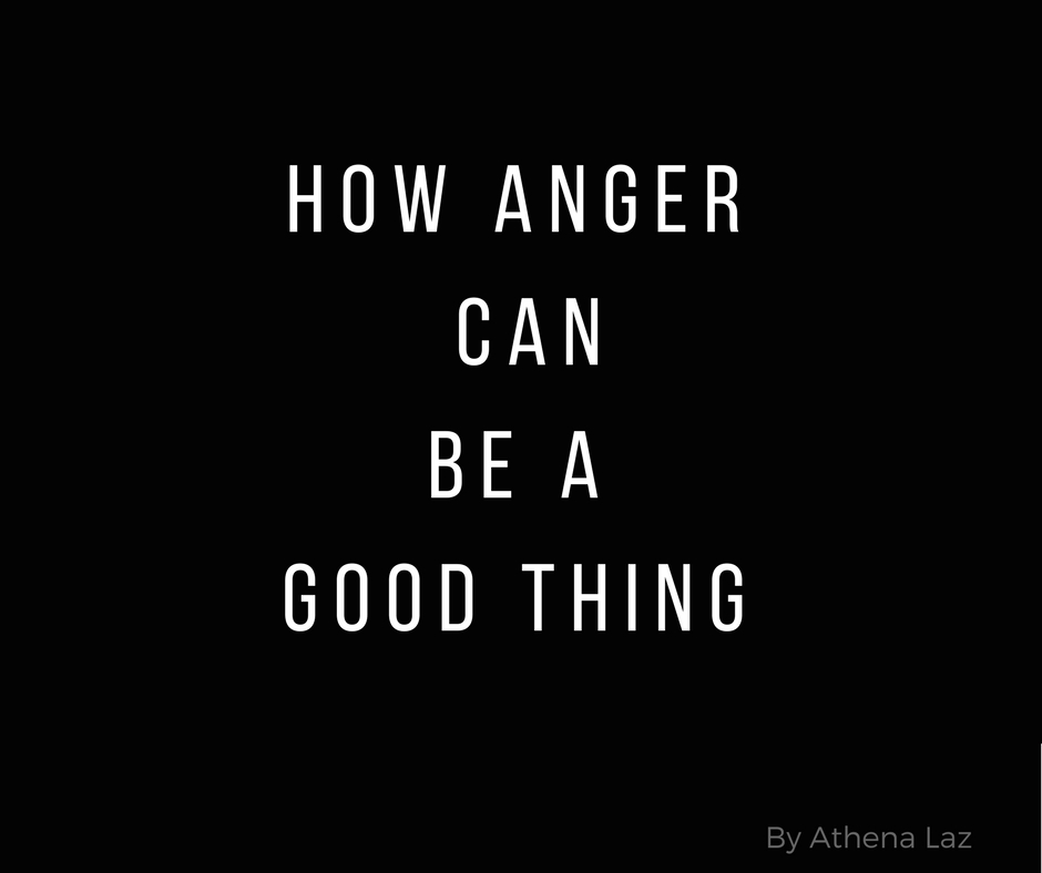 How anger can be a good thing - by Athena Laz
