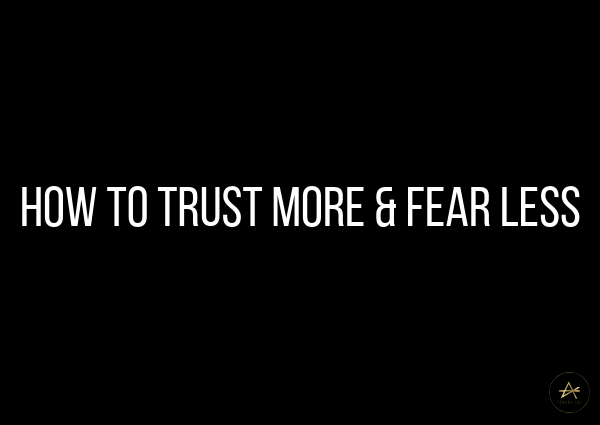 How to Trust More and Fear Less by Athena Laz