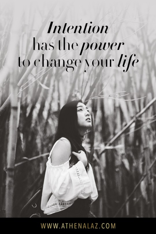 Intention has the power to change your life by Athena Laz