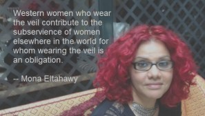 Western women who wear the veil contribute to the subservience of women elsewhere in the world for whom wearing the veil is an obligation.